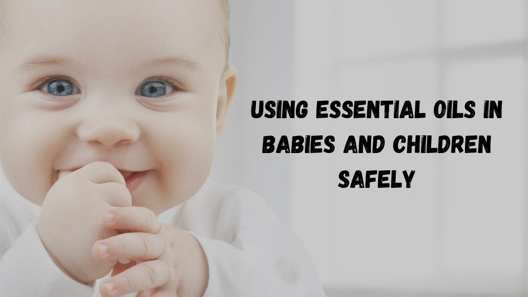 pregnancy, baby and child safe essential oils